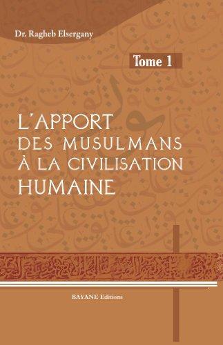 L'apport des musulmans à la civilisation humaine -Tome 1-