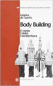 Body building. Il corpo, l'abito, l'architettura: L. De