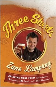 Three Sheets: Drinking Made Easy! 6 Continents, 15 Countries, 190 Drinks, and 1 Mean Hangover! by Zane Lamprey (Drinking Made Easy compare prices)