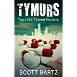 TYMURS: The 1982 Tylenol Murders (TYMURS, Book 1) ~ Scott Bartz