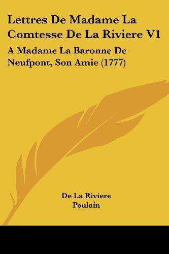 Lettres de Madame La Comtesse de La Riviere V1: A Madame La Baronne de Neufpont, Son Amie (1777)