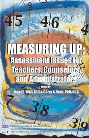 Measuring Up: Assessment Issues for Teacher, Counselors, and Administrators