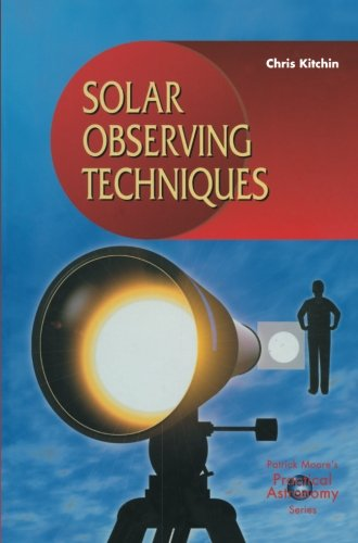 Solar Observing Techniques (The Patrick Moore Practical Astronomy Series)
