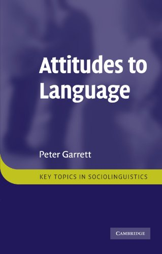 Attitudes to Language (Key Topics in Sociolinguistics), by Peter Garrett