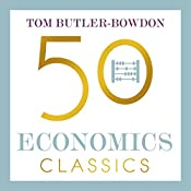 50 Economics Classics: Your Shortcut to the Most Important Ideas on Capitalism, Finance, and the Global Economy | [Tom Butler-Bowdon]