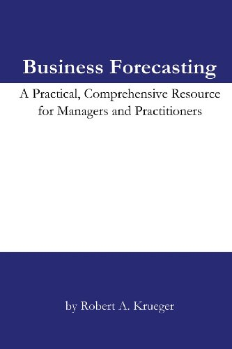 Business Forecasting: A Practical, Comprehensive Resource for Managers and Practitioners.