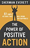 The Power of Positive Action: 61 Simple Actions That Will Bring You Happiness