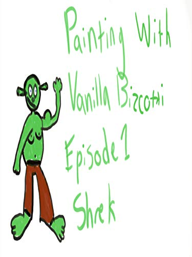 Painting With Vanilla Bizcotti - Episode 1. Shrek