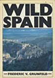 Wild Spain: A Traveller's and Naturalist's Handbook (0852236980) by Frederic V. Grunfeld