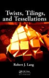 Twists, Tilings, and Tessellations (1568812329) by Lang, Robert J.