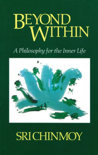 Sri Chinmoy - Beyond Within: A Philosophy for the Inner Life