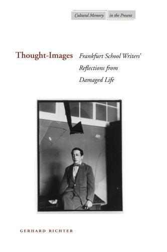 Thought-Images: Frankfurt School Writers' Reflections from Damaged Life (Cultural Memory in the Present), by Gerhard Richter