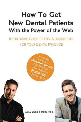 How to Get New Dental Patients with the Power of the Web - Including the Exact Secrets One Practice Used to Reach M its First Year!: The Ultimate Guide ... Internet Marketing for Your Dental Practice