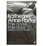 Pale Horse, Pale Rider: The Short Stories of Katherine Anne Porter (0141195312) by Porter, Katherine Anne