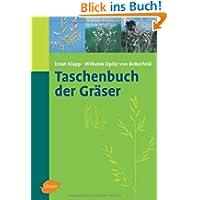 Taschenbuch der Gräser: Erkennung und Bestimmung, Standort und Vergesellschaftung, Bewertung und Verwendung