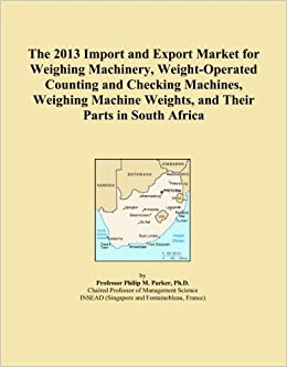 The 2013 Import and Export Market for Weighing Machinery, Weight Operated Counting and Checking Machines, Weighing Machine Weights, and Their Parts in available at Amazon for Rs.27600