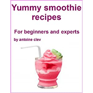Yummy smoothie recipes for beginners and experts