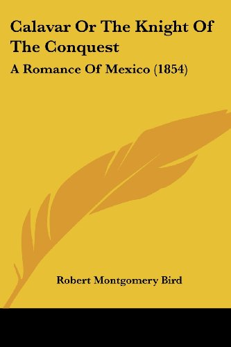 Calavar or the Knight of the Conquest: A Romance of Mexico (1854)