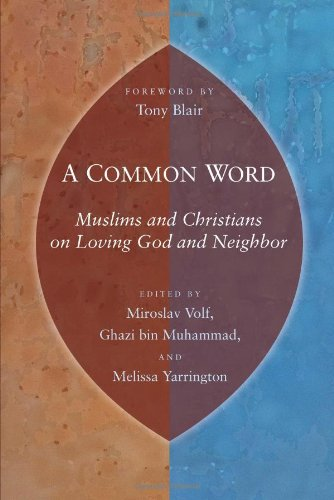 A Common Word: Muslims and Christians on Loving God and...