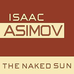 The Naked Sun: The Robot Series, Book 2 | [Isaac Asimov]