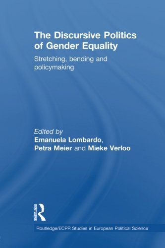 The Discursive Politics of Gender Equality: Stretching, Bending and Policy-Making (Routledgeecpr Studies in Europ)