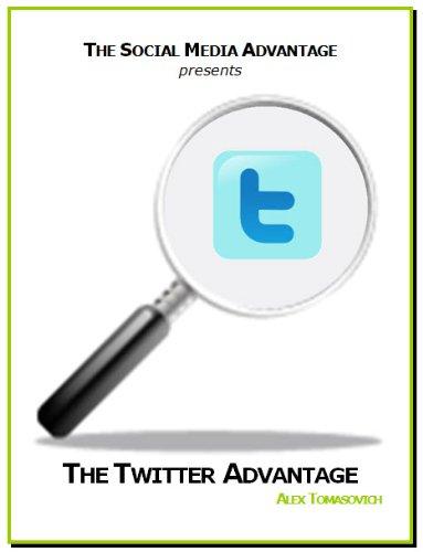 The Twitter Advantage (The Social Media Advantage)