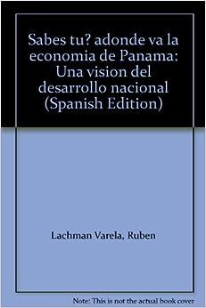 Sabes tu? adonde va la economia de Panama: Una vision del desarrollo