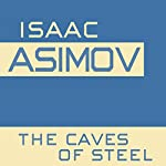 The Caves of Steel: Robot, Book 1 (       UNABRIDGED) by Isaac Asimov Narrated by William Dufris