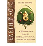 Earth Magic: A Wisewoman's Guide to Herbal, Atrological and Other Folk Wisdom