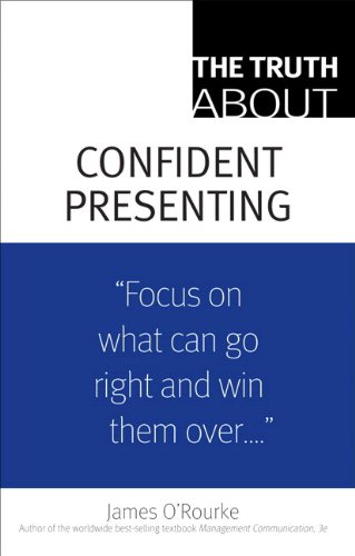 The Truth About Confident Presenting, (paperback), by James O'Rourke