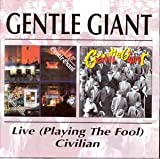 Playing the Fool: The Official Live/Civilian by Gentle Giant (1999-03-10)