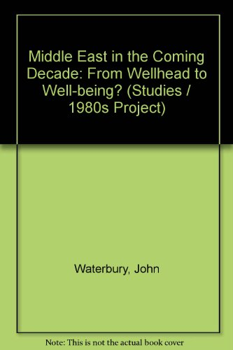 The Middle East in the Coming Decade: From Wellhead to Well-Being? (1980s project/Council on Foreign Relations) PDF
