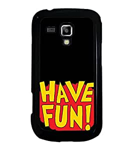 Have Fun 2D Hard Polycarbonate Designer Back Case Cover for Samsung Galaxy S Duos 2 S7582 :: Samsung Galaxy S Duos II