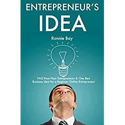 Entrepreneur's Idea (2017): FAQ from New Entrepreneurs & One Best Business Idea for a Beginner Online Entrepreneur