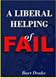 img - for A Liberal Helping of Fail: A Return to Common Sense Conservatism book / textbook / text book
