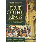 img - for Four Gothic Kings: The Turbulent History of Medieval England and the Plantagenet Kings (1216-1377 Henry III, Edward I, Edward II, Edward III Se) book / textbook / text book