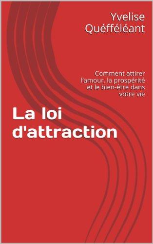 Couverture du livre La loi d'attraction: Comment attirer l'amour, la prospérité et le bien-être dans votre vie