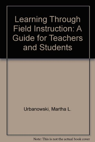 Learning Through Field Instruction: A Guide for Teachers and Students