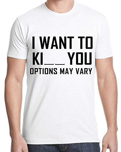 I Want To Kiss Kill You Options May Vary Free Spaces Funny Quote Men Uomo White T-shirt