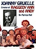 img - for Patricia Hall: Johnny Gruelle, Creator of Raggedy Ann and Andy (Hardcover); 1993 Edition book / textbook / text book