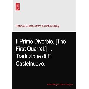 Il Primo Diverbio. [The First Quarrel.] ... Traduzione di E. Castelnuovo. Alfred Tennyson Baron Tennyson.