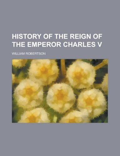 History of the Reign of the Emperor Charles V