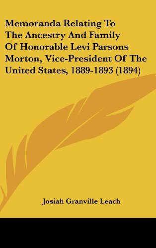 Memoranda Relating to the Ancestry and Family of Honorable Levi Parsons Morton, Vice-President of the United States, 1889-1893 (1894)