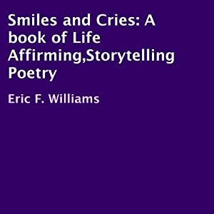 Smiles and Cries: A Book of Life Affirming, Storytelling Poetry | [Eric F. Williams]