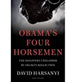 [ Obamas Four Horsemen: The Disasters Unleashed by Obamas Reelection ] By Harsanyi, David ( Author ) [ 2013 ) [ Hardcover ]