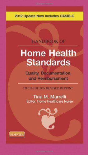 Handbook of Home Health Standards - Revised Reprint: Quality, Documentation, and Reimbursement, 5e (Handbook of Home Health Standards & Documentation Guidelines for Reimbursement)