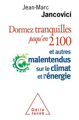 Dormez tranquilles jusqu'en 2100: Et autres malentendus sur le climat et l'énergie