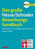 Das gro�e Hesse/Schrader-Bewerbungshandbuch Alles, was Sie f�r ein erfolgreiches Berufsleben wissen m�ssen