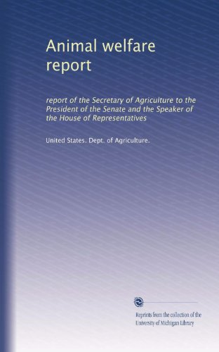 Animal Welfare Report: Report Of The Secretary Of Agriculture To The President Of The Senate And The Speaker Of The House Of Representatives