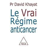 Le Vrai R�gime anticancerpar Pr David Khayat